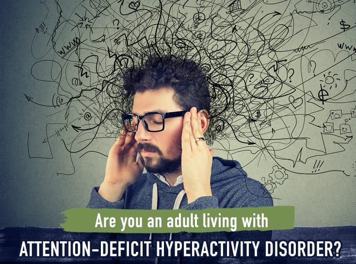 are you an adult living with attention-deficit hyperactivity disorder?